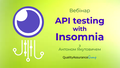 Вебінар: API testing with Insomnia