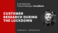 Online-лекція «Customer research during the lockdown»