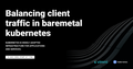"Webinar ""Balancing client traffic in baremetal kubernetes"""