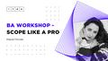 BA Workshop «Scope Like a Pro»