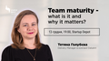 Воркшоп «Team maturity – what is it and why it matters?»