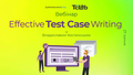 "Вебінар ""Effective Test Case Writing Tips&Tricks"""