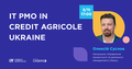 Вебінар «IT PMO in Credit Agricole Ukraine»