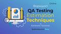"Воркшоп ""QA Testing Estimation Techniques"""