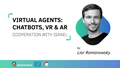 Meetup Virtual Agents: Chatbots, VR & AR. Cooperation with Israel
