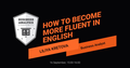 """Webinar """"How to become more fluent in English"""""""