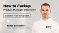 "Meetup ""How to Fuckup Product Manager Interview?"""