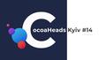 CocoaHeads Kyiv #14