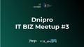 Dnipro IТ BIZ Meetup #3