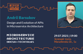 Design and Evolution of APIs in Microservice Architecture | Microservice Architecture Odesa #TechTalks