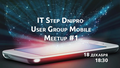 IT Step Dnipro User Group Mobile Meetup #1