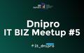 Dnipro IT Biz Meetup #5
