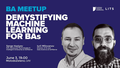 BA Meetup | Demystifying Machine Learning for BAs