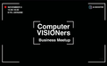 Computer Visioners Business Meetup