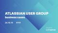 Atlassian User Group: business cases