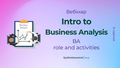 Вебінар: Intro to Business Analysis. BA role and activities