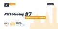 AWS User Group Lviv. Meetup #7