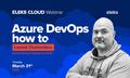 ELEKS Cloud Webinar: Azure DevOps how to
