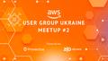 AWS User Group Ukraine Meetup #2
