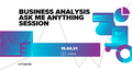 Business Analysis Ask Me Anything Session with Experts