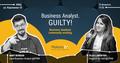 "BA Workshop ""Business Analyst. Guilty!"""