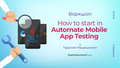 Воркшоп: How to start in Automate Mobile App Testing?