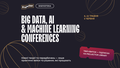 Big Data, AI & Machine Learning Conferences