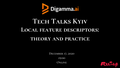 Digamma.ai Tech Talks Kyiv. Local feature descriptors: theory and practice