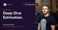 Workshop: Deep Dive Estimation