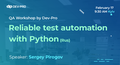 QA Workshop by Dev-Pro: Reliable test automation with Python