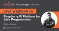 "Java Webinar #9: ""Raspberry Pi Platform for Java Programmers"""