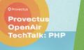 Provectus OpenAir TechTalk: PHP