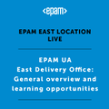 EPAM East Location Live: General Overview and Learning Opportunities