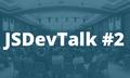 JSDevTalk #2 by Dev-Pro