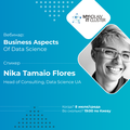 Вебинар с Nika Tamaio Flores - Business Aspects Of Data Science