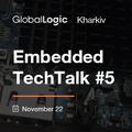 GlobalLogic Kharkiv Embedded TechTalk #5