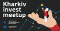 Kharkiv Invest Meetup #1