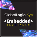 GlobalLogic Kyiv Embedded TechTalk #4