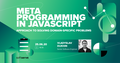 """SoftServe webinar: """"Metaprogramming in JavaScript: Approach to solving domain-specific problems"""""""