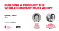 "Webinar ""Building a product the whole company must adopt"""