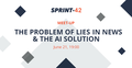 "MeetUp ""The Problem of Lies in News & the AI Solution"""