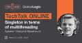 "TechTalk ""Singleton in terms of multithreading"""