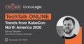 "TechTalk ""Trends from KubeCon North America 2020"""