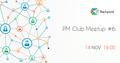 PM Club Meetup #6