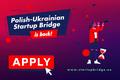 Набір стартапів на участь у 2 хвилі проєкту Polish-Ukrainian Startup Bridge