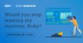 EPAM Ruby Webinar: Would you stop wasting my memory, Ruby?