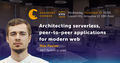 Kyiv Speakers' Corner: Architecting serverless, peer-to-peer apps for modern web