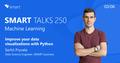 Smart Talks 250: Machine Learning