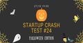 Startup Crash Test #24. Halloween Edition