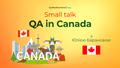 Small talk: QA in Canada